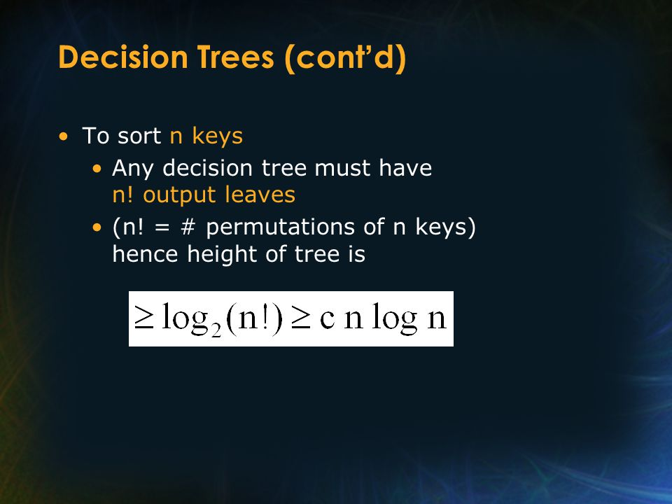 Decision Trees (cont d) To sort n keys Any decision tree must have n.