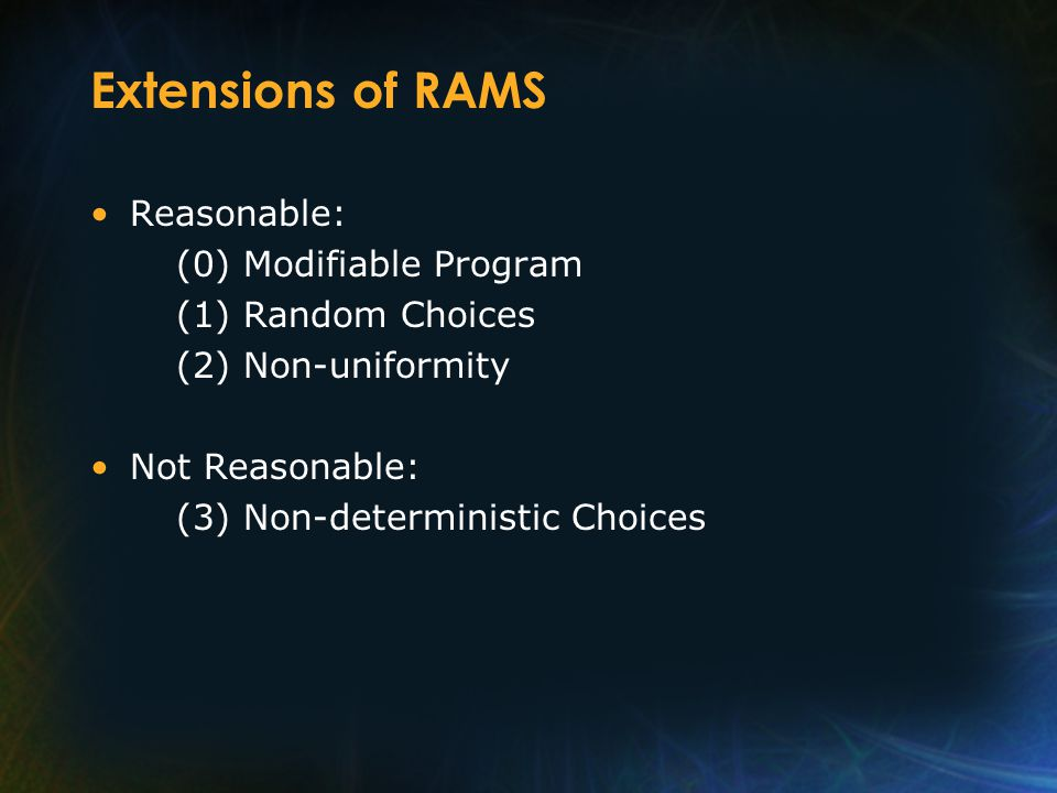 Extensions of RAMS Reasonable: (0) Modifiable Program (1) Random Choices (2) Non-uniformity Not Reasonable: (3) Non-deterministic Choices