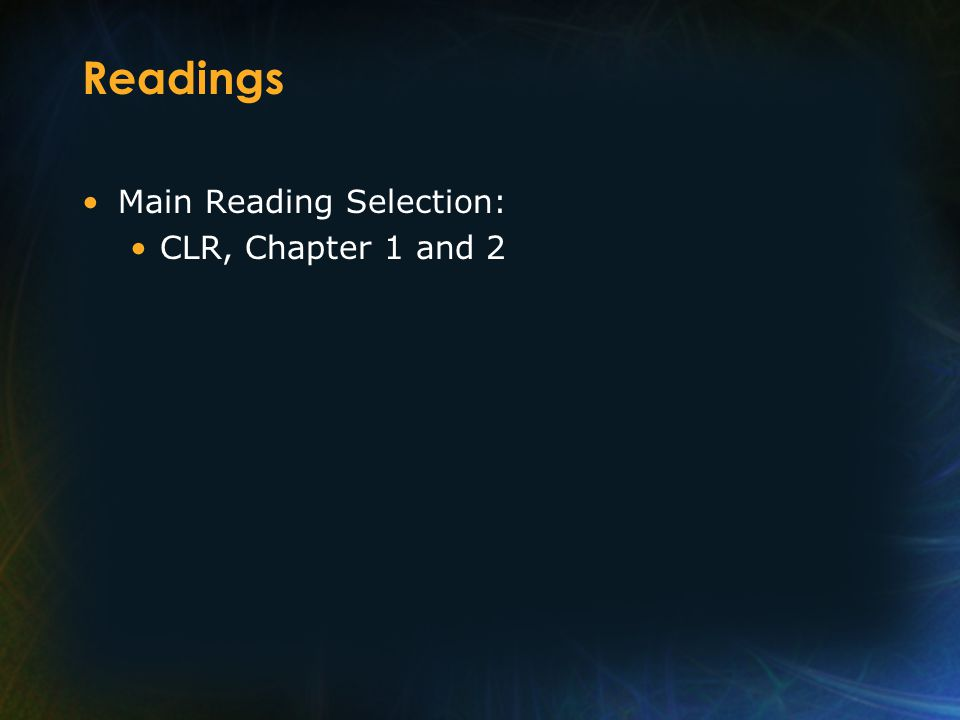 Readings Main Reading Selection: CLR, Chapter 1 and 2