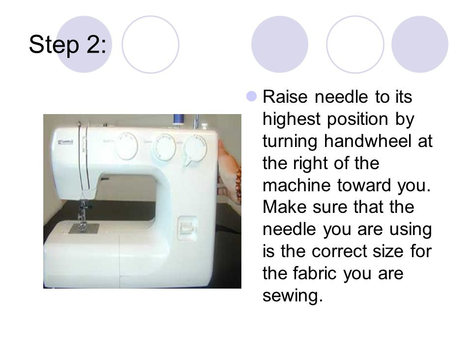 Step 2: Raise needle to its highest position by turning handwheel at the right of the machine toward you.