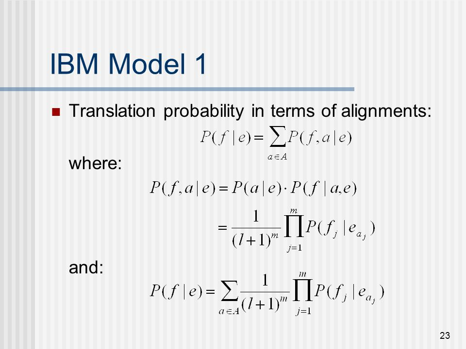 23 IBM Model 1 Translation probability in terms of alignments: where: and: