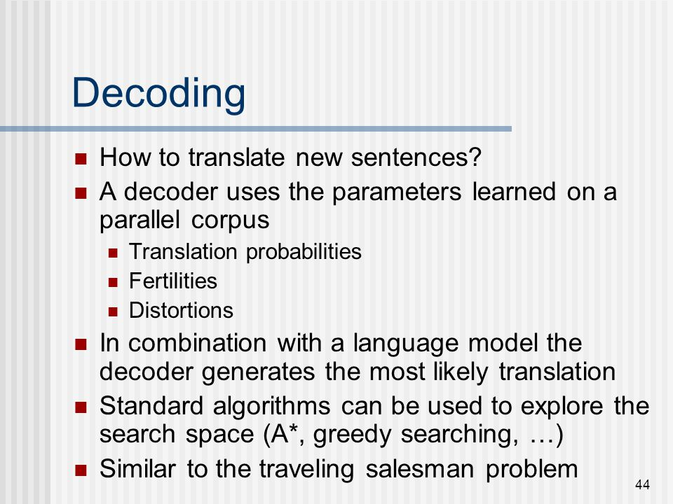 44 Decoding How to translate new sentences.