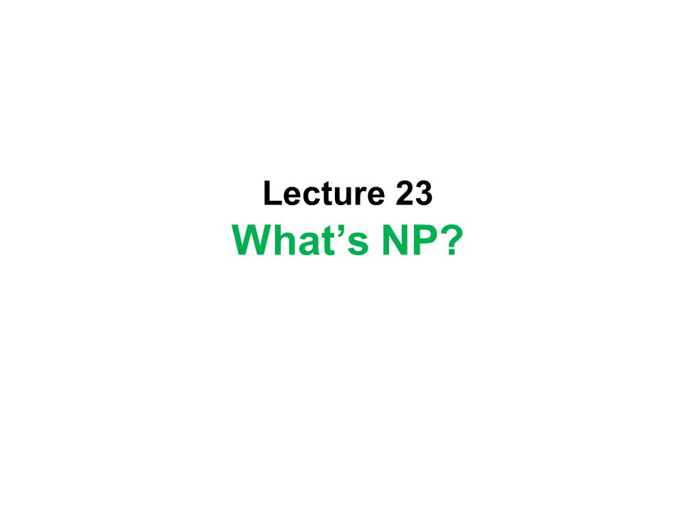 Lecture 23 Whats NP