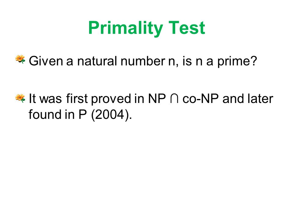 Primality Test Given a natural number n, is n a prime.