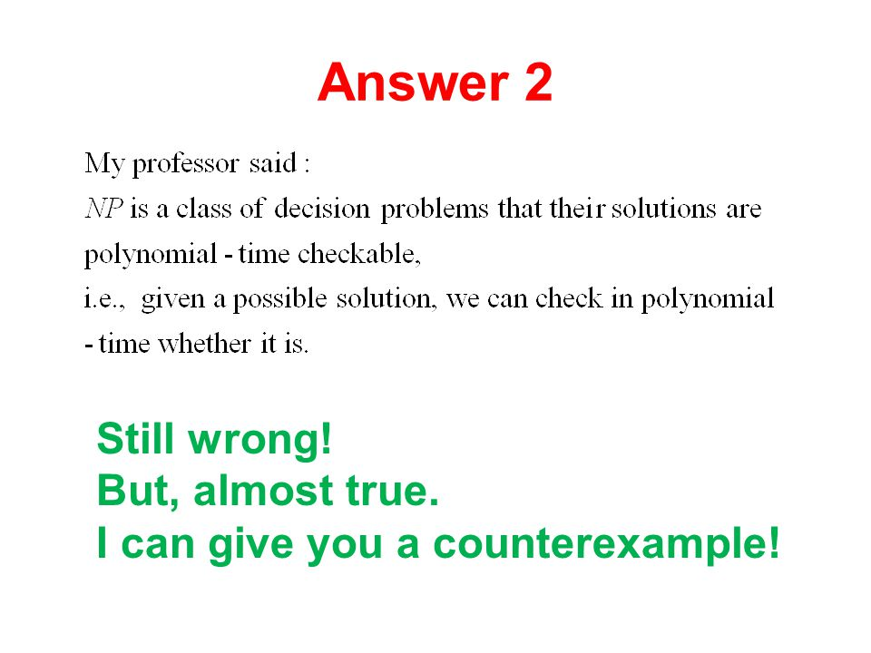Answer 2 Still wrong! But, almost true. I can give you a counterexample!