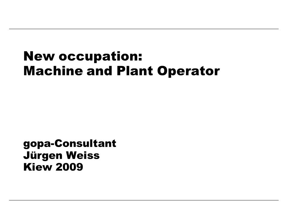 New occupation: Machine and Plant Operator gopa-Consultant Jürgen Weiss Kiew 2009