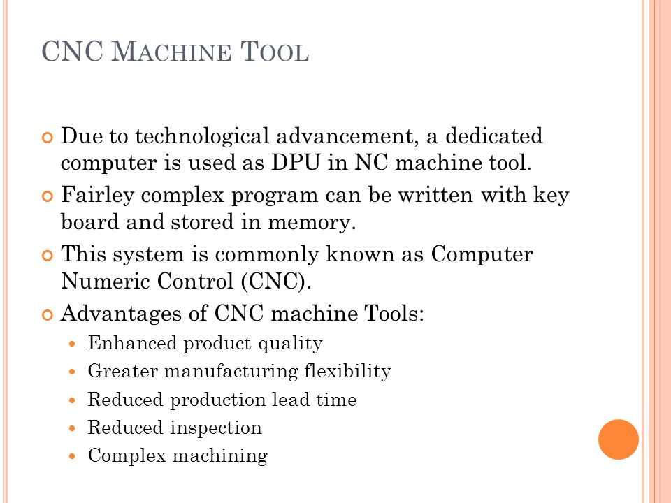 CNC M ACHINE T OOL Due to technological advancement, a dedicated computer is used as DPU in NC machine tool.