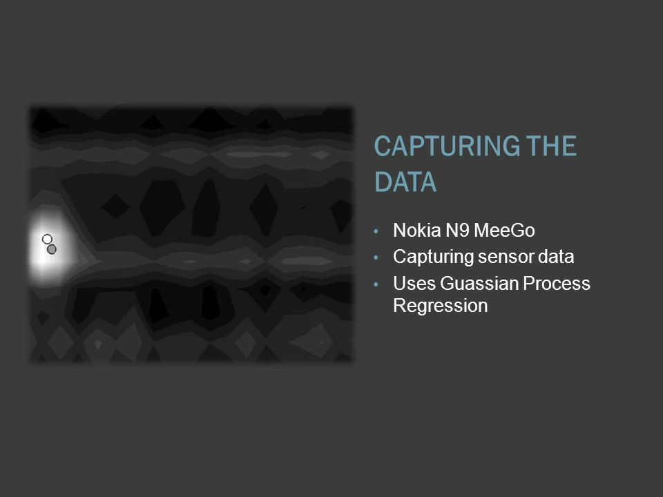 CAPTURING THE DATA Nokia N9 MeeGo Capturing sensor data Uses Guassian Process Regression