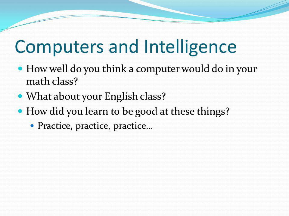 Computers and Intelligence How well do you think a computer would do in your math class.
