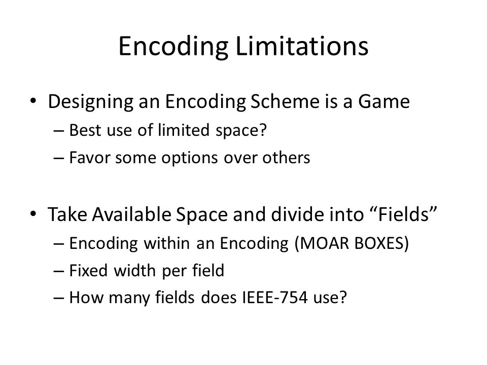 Encoding Limitations Designing an Encoding Scheme is a Game – Best use of limited space.