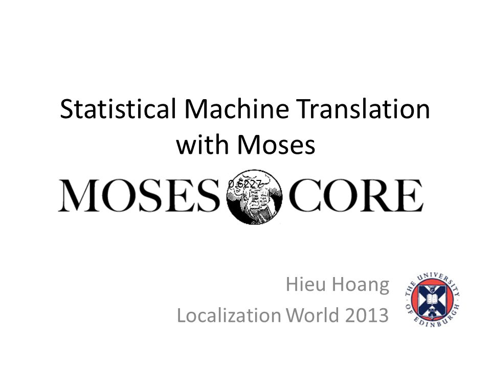 Statistical Machine Translation with Moses Hieu Hoang Localization World 2013 0.6227