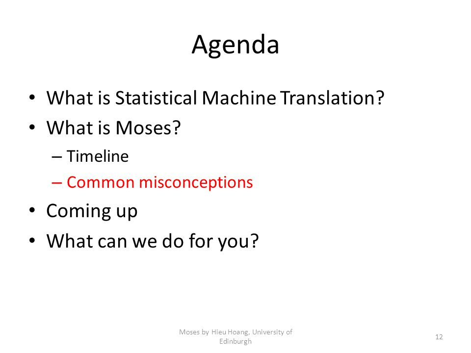 Agenda What is Statistical Machine Translation. What is Moses.