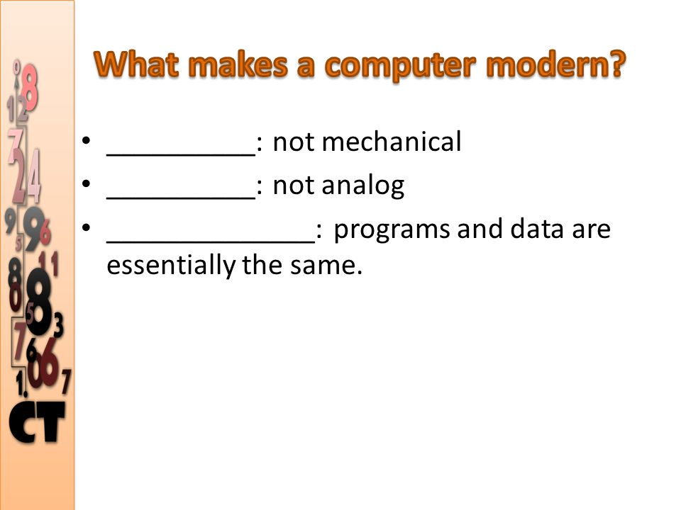 __________: not mechanical __________: not analog ______________: programs and data are essentially the same.