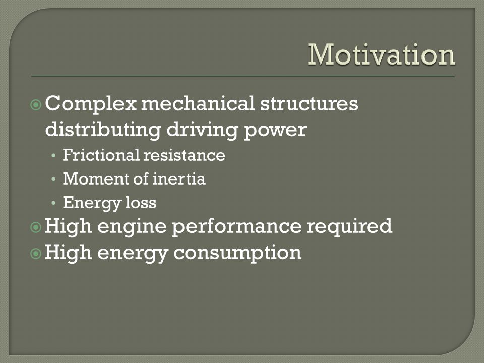 Complex mechanical structures distributing driving power Frictional resistance Moment of inertia Energy loss High engine performance required High energy consumption