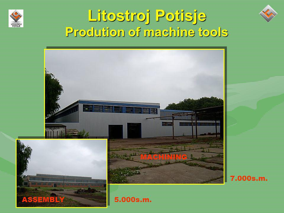 Litostroj Potisje Prodution of machine tools MACHINING ASSEMBLY 7.000s.m. 5.000s.m.