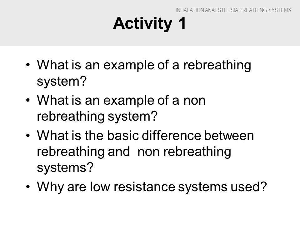 Activity 1 What is an example of a rebreathing system.