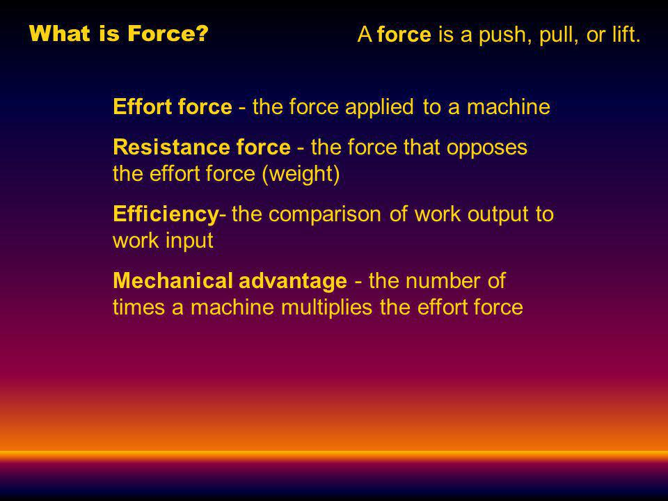 What is Force. A force is a push, pull, or lift.