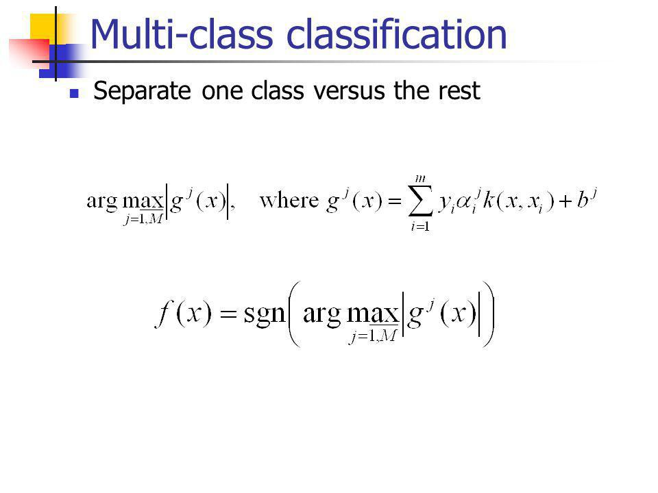 Multi-class classification Separate one class versus the rest