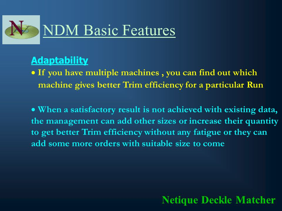 NDM Basic Features Facility of fixing maximum number of circular knifes to freeze maximum number of reels to be cut.