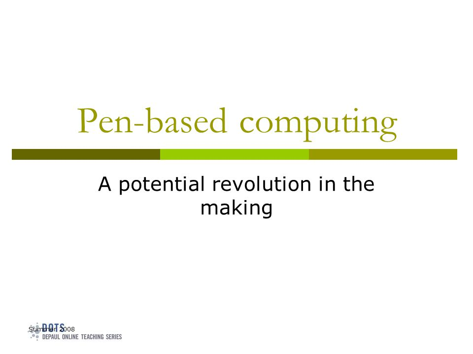 Summer 2008 Pen-based computing A potential revolution in the making