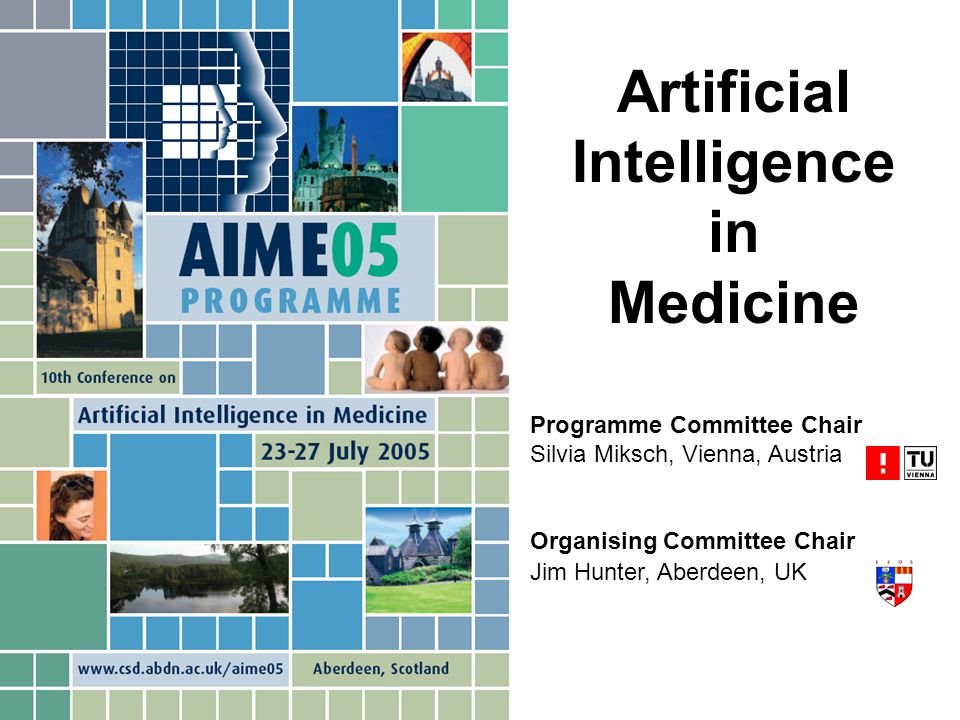 Programme Committee Chair Silvia Miksch, Vienna, Austria Organising Committee Chair Jim Hunter, Aberdeen, UK Artificial Intelligence in Medicine