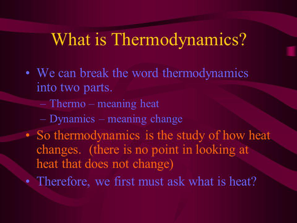 What is Thermodynamics. We can break the word thermodynamics into two parts.