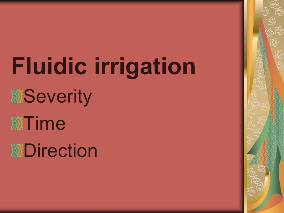 Fluidic irrigation Severity Time Direction