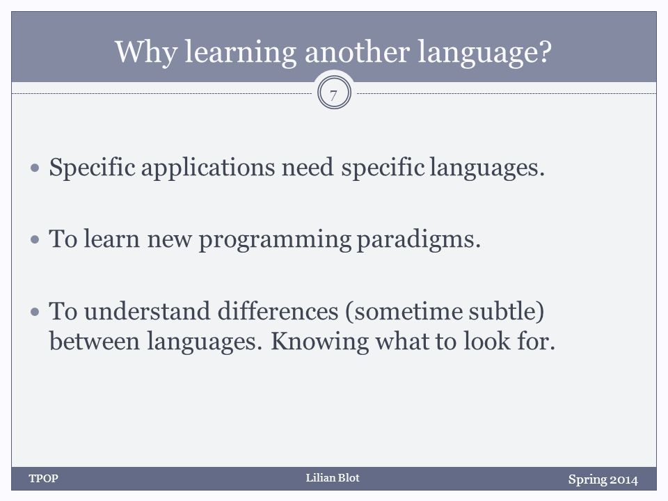 Lilian Blot Why learning another language. Specific applications need specific languages.