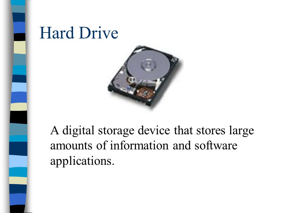 Hard Drive A digital storage device that stores large amounts of information and software applications.