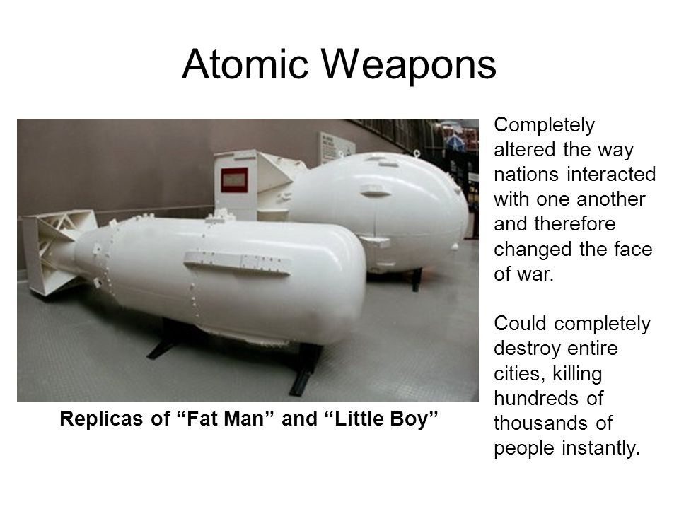 Atomic Weapons Completely altered the way nations interacted with one another and therefore changed the face of war.