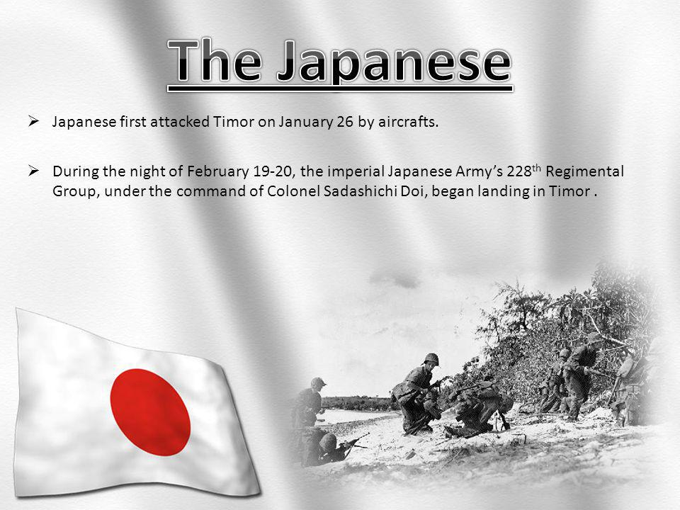 Japanese first attacked Timor on January 26 by aircrafts.