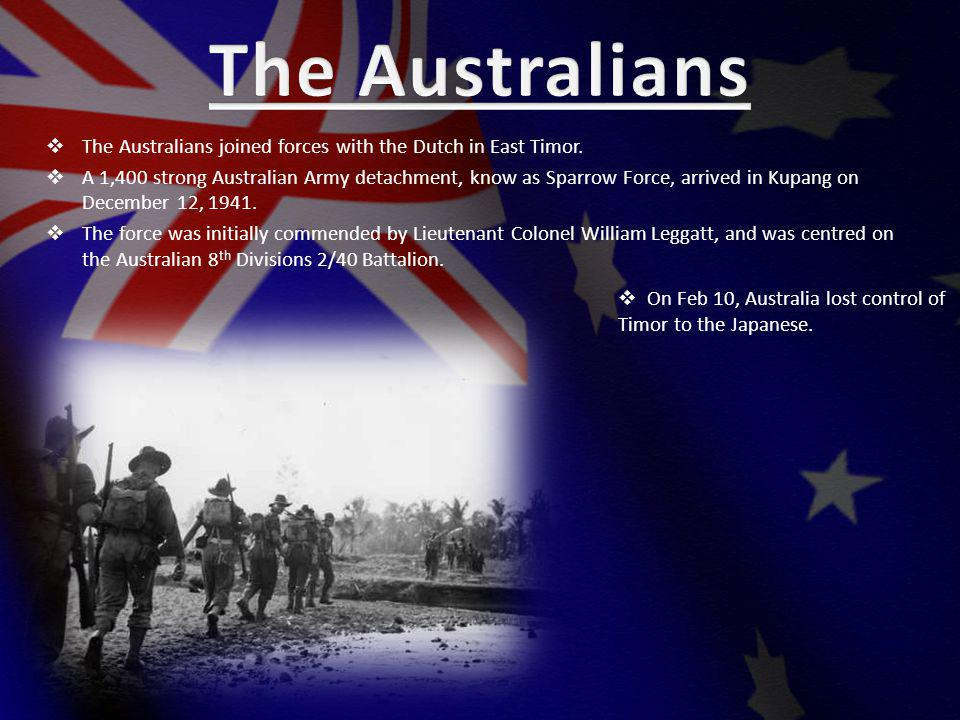 The Australians joined forces with the Dutch in East Timor.