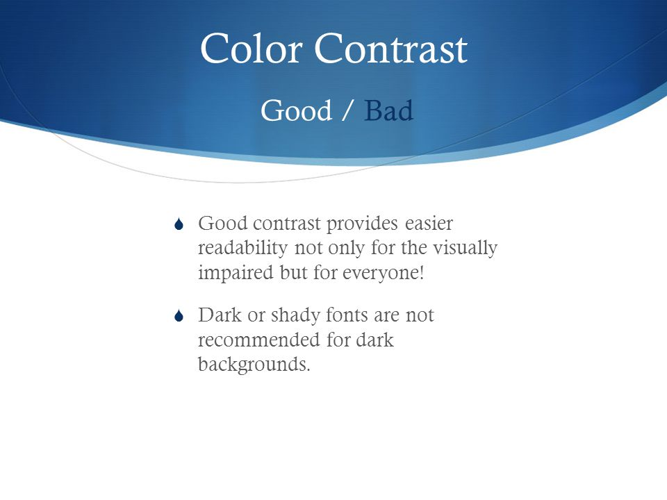 Color Contrast Good contrast provides easierreadability not only for the visuallyimpaired but for everyone.