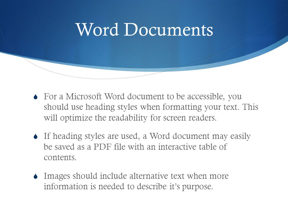 Word Documents For a Microsoft Word document to be accessible, youshould use heading styles when formatting your text.
