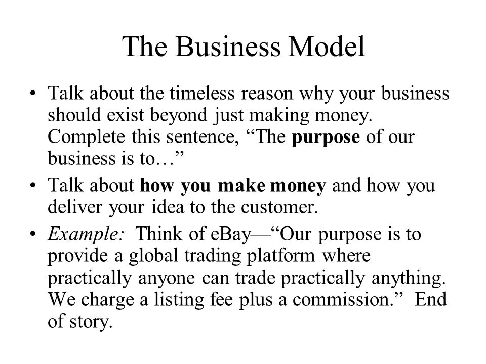 The Business Model Talk about the timeless reason why your business should exist beyond just making money.