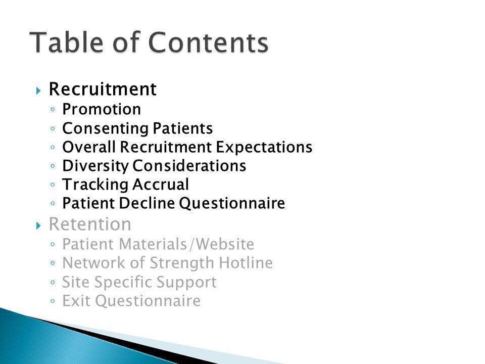 Recruitment Promotion Consenting Patients Overall Recruitment Expectations Diversity Considerations Tracking Accrual Patient Decline Questionnaire Retention Patient Materials/Website Network of Strength Hotline Site Specific Support Exit Questionnaire