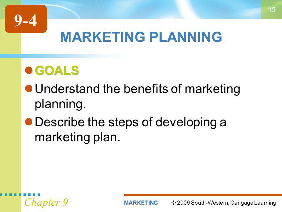 © 2009 South-Western, Cengage LearningMARKETING Chapter 9 15 MARKETING PLANNING GOALS GOALS Understand the benefits of marketing planning.