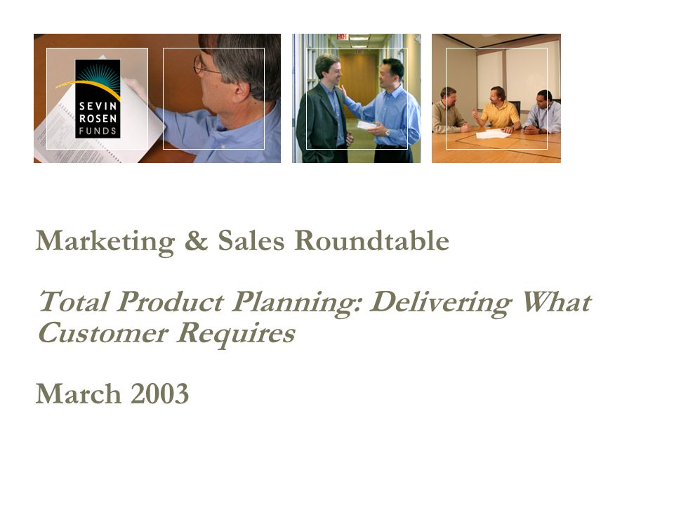 Marketing & Sales Roundtable Total Product Planning: Delivering What Customer Requires March 2003