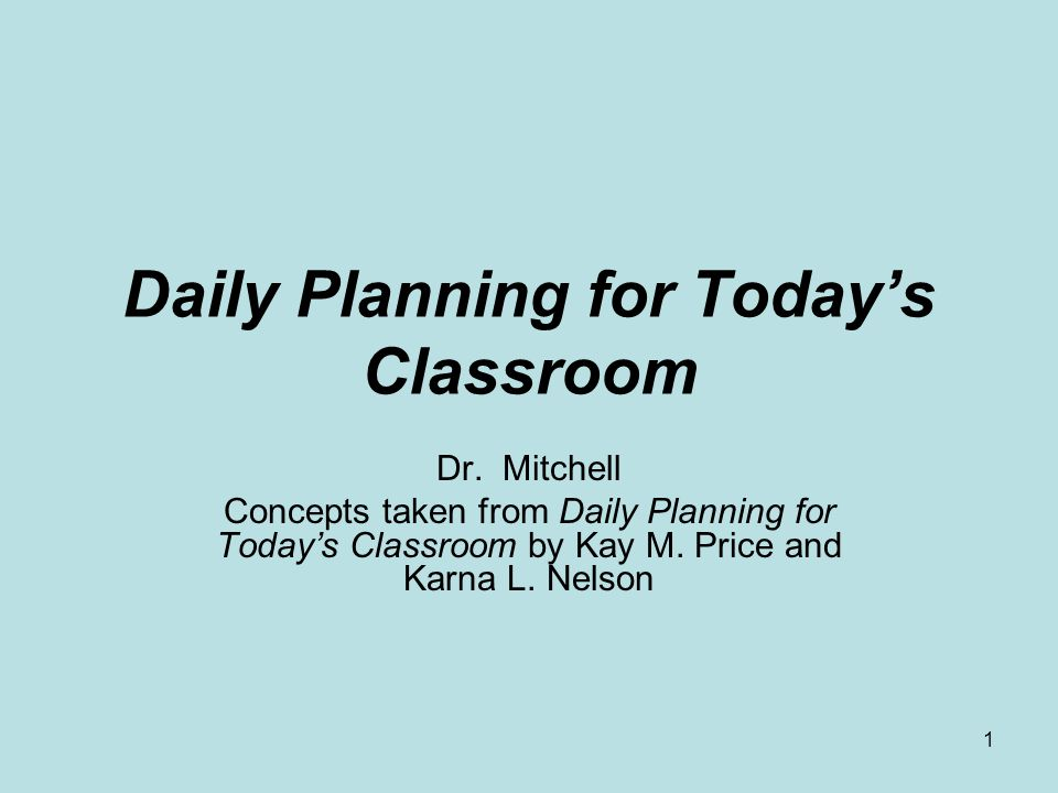 1 Daily Planning for Todays Classroom Dr.