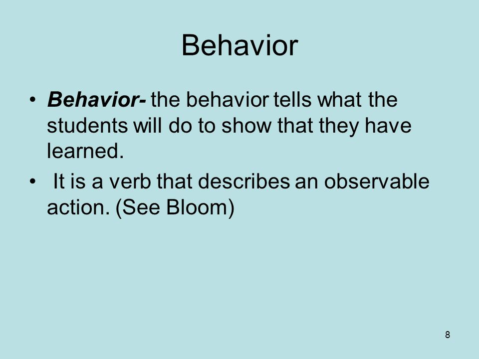 8 Behavior Behavior- the behavior tells what the students will do to show that they have learned.