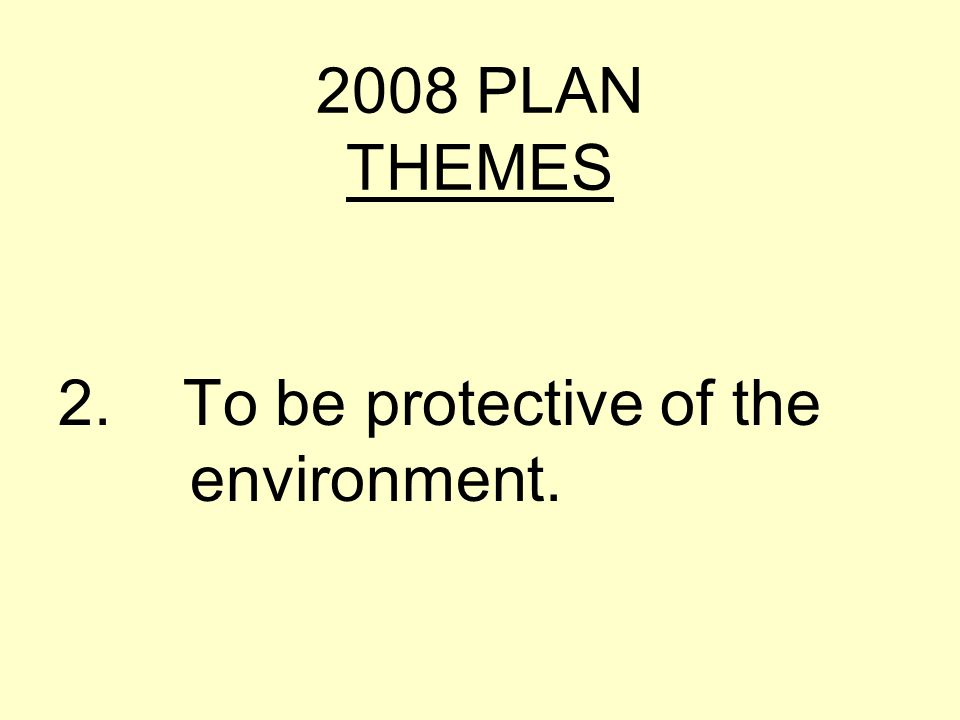 2008 PLAN THEMES 2. To be protective of the environment.