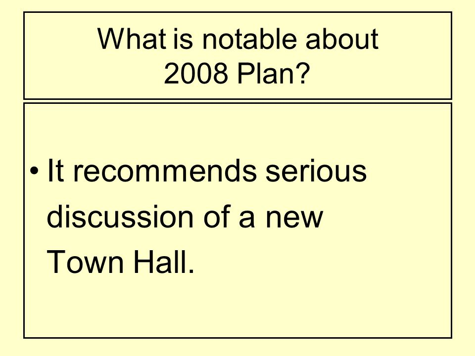 What is notable about 2008 Plan It recommends serious discussion of a new Town Hall.
