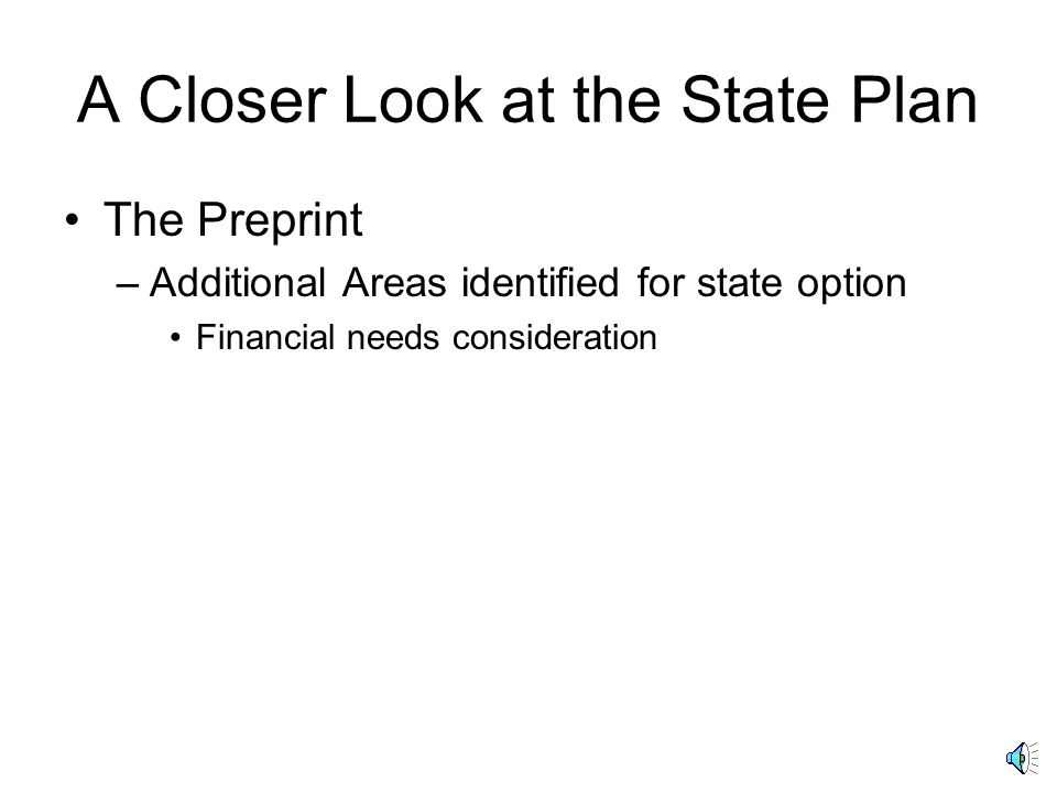 A Closer look at the State Plan The Preprint –Additional Areas identified for state option Shared funding & administration of joint programs Waiver of statewidedness 3 rd party cooperative agreements involving funds Cooperative agreement w/recipients of grants for services to American Indians Fair Hearing Board Scope of VR services to groups Order of Selection