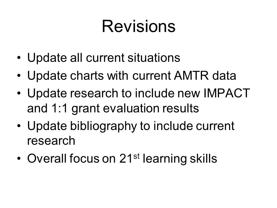 Revisions Update all current situations Update charts with current AMTR data Update research to include new IMPACT and 1:1 grant evaluation results Update bibliography to include current research Overall focus on 21 st learning skills