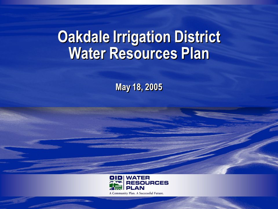 May 18, 2005 Oakdale Irrigation District Water Resources Plan