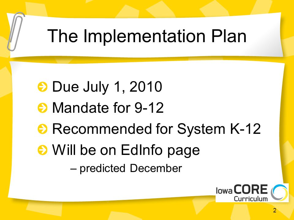 The Implementation Plan Due July 1, 2010 Mandate for 9-12 Recommended for System K-12 Will be on EdInfo page –predicted December 2