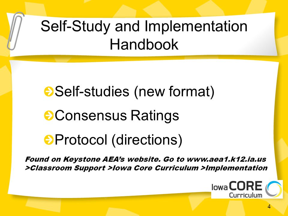 Self-Study and Implementation Handbook Self-studies (new format) Consensus Ratings Protocol (directions) Found on Keystone AEAs website.