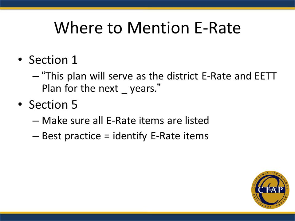 Where to Mention E-Rate Section 1 –This plan will serve as the district E-Rate and EETT Plan for the next _ years.