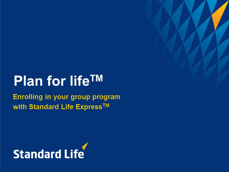 Enrolling in your group program with Standard Life Express TM Plan for life TM