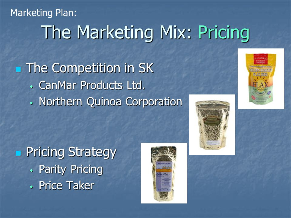 The Marketing Mix: Pricing The Competition in SK The Competition in SK CanMar Products Ltd.